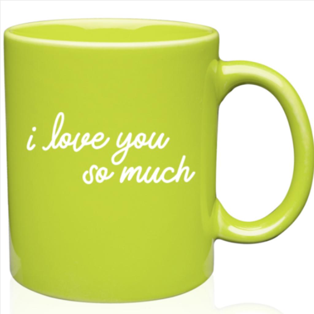 i love you so much coffee mug