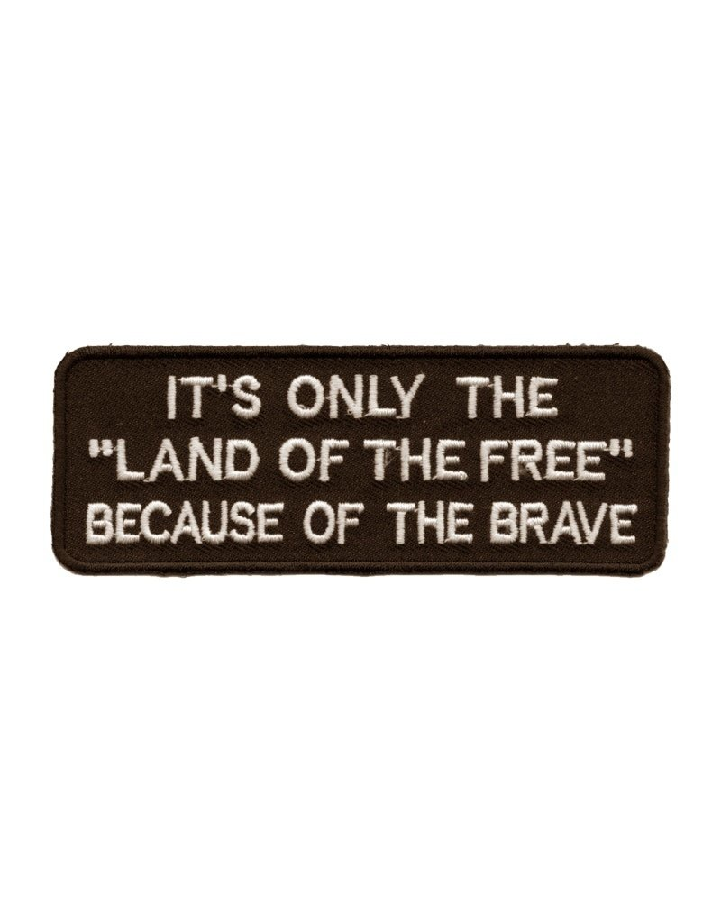 "MidMil Embroidered It's only the ""Land of the Free"" Because of the Brave Patch 4"" wide x 1.6"" high Black"