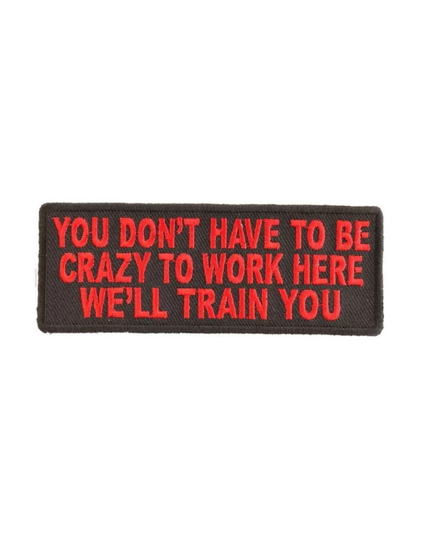 "MidMil Embroidered You don't have to be crazy to work here, we'll train you Patch 4"" wide x 1.5"" high Black"
