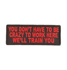 """MidMil Embroidered You don't have to be crazy to work here, we'll train you Patch 4"""" wide x 1.5"""" high Black"""