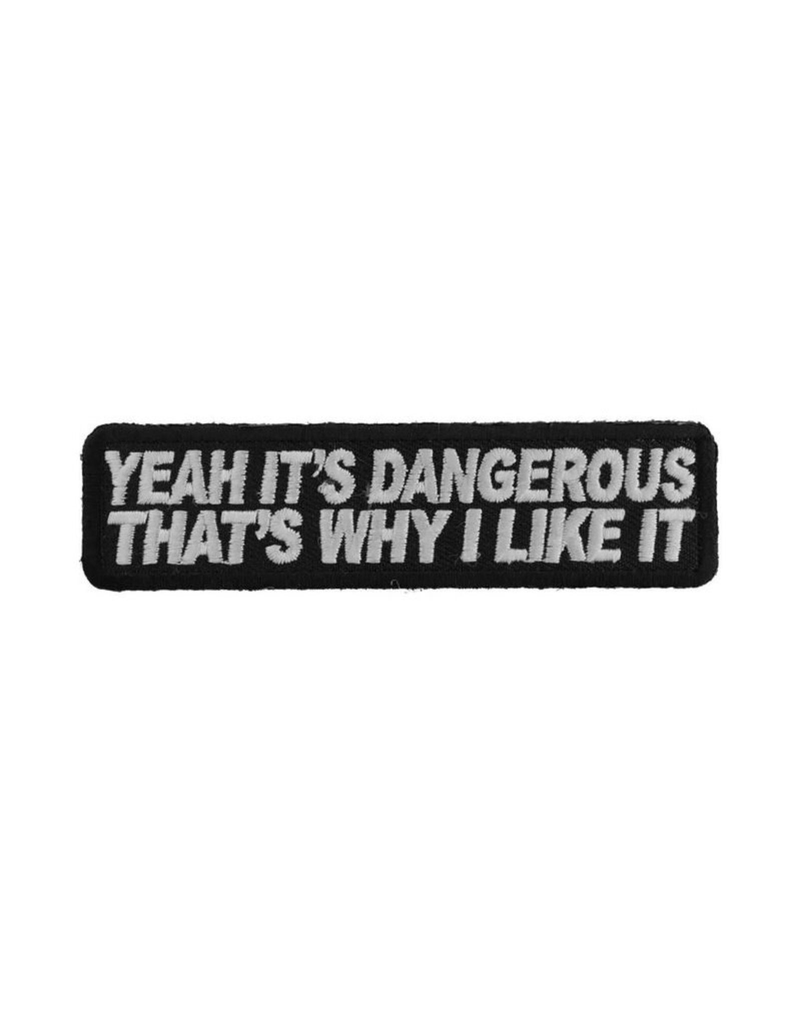 "MidMil Embroidered Yeah, it's dangerous. That's why I like it Patch 4"" wide x 1"" high Black"