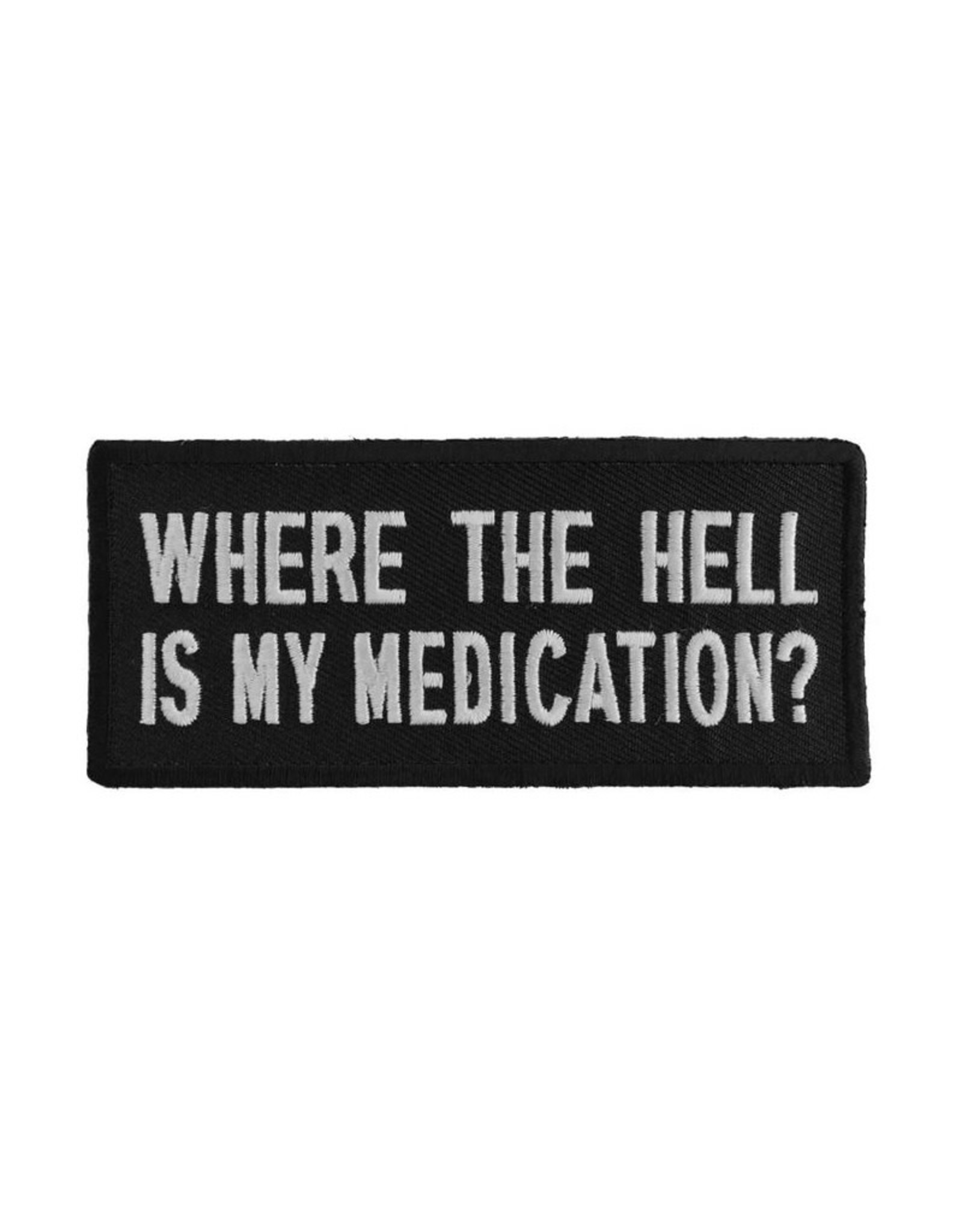 """MidMil Embroidered Where the hell is my medication? Patch 4"""" wide x 1.7"""" high Black"""