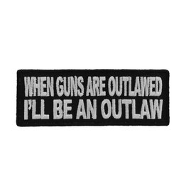 """MidMil Embroidered When guns are outlawed, I'll be an outlaw Patch 4"""" wide x 1.5"""" high Black"""