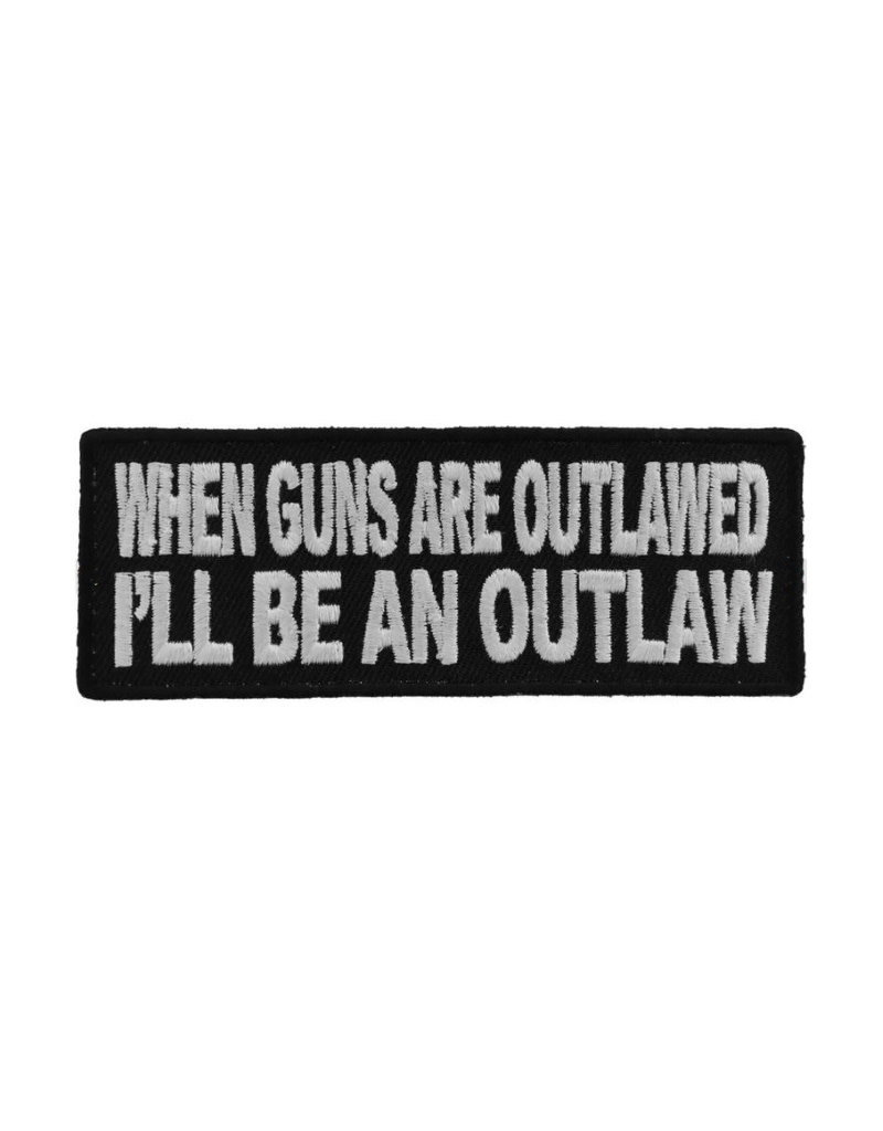 "MidMil Embroidered When guns are outlawed, I'll be an outlaw Patch 4"" wide x 1.5"" high Black"