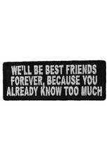 "MidMil Embroidered We'll be best friends forever because you already know too much Patch 4"" wide x 1.5"" high Black"
