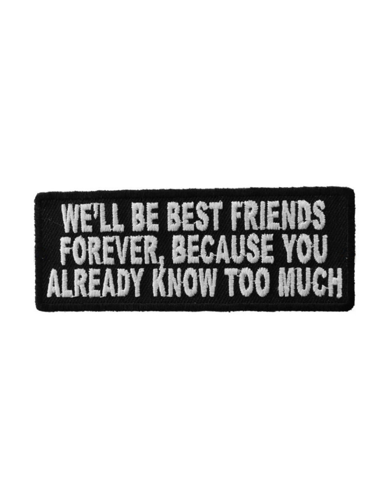 """MidMil Embroidered We'll be best friends forever because you already know too much Patch 4"""" wide x 1.5"""" high Black"""