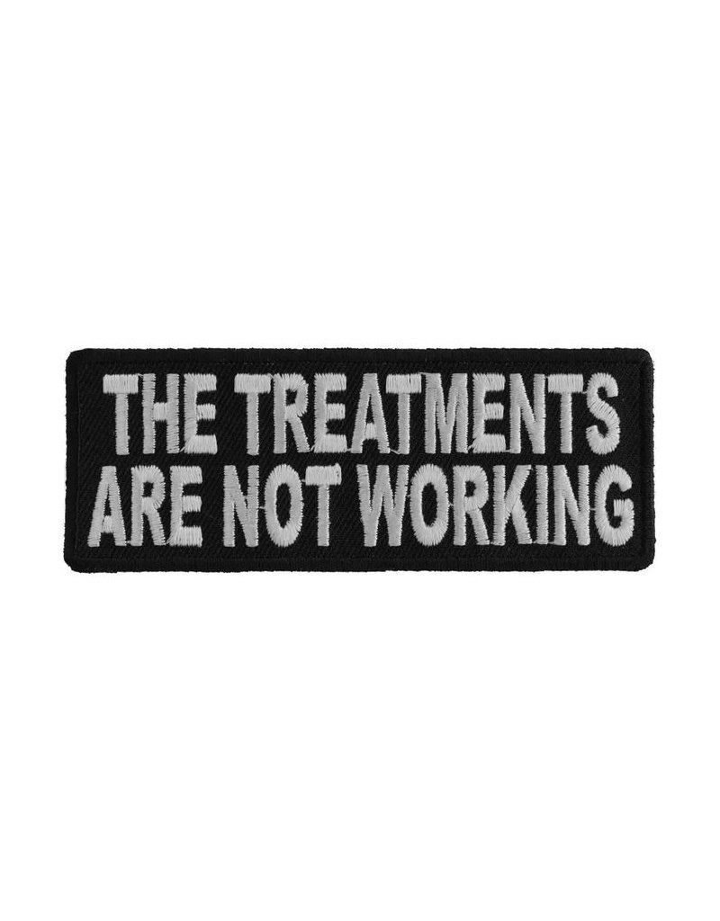"MidMil Embroidered The treatments are not working Patch 4"" wide x 1.5"" high Black"