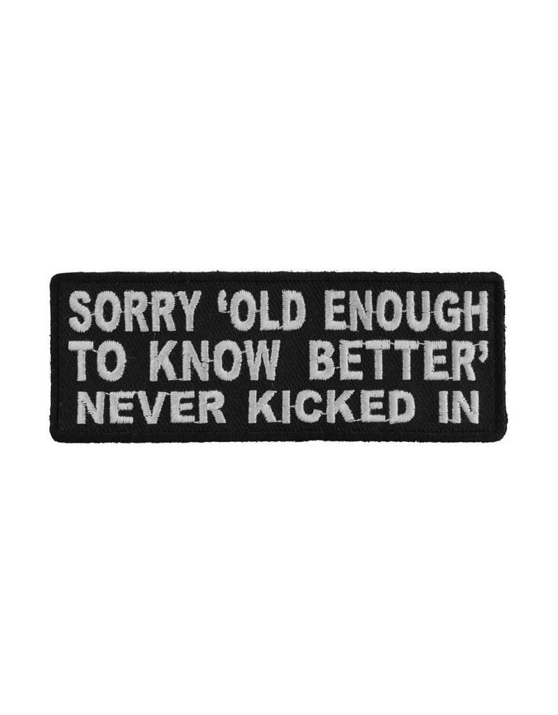 "MidMil Embroidered Sorry 'old enough to know better, never kicked in Patch 4"" wide x 1.5"" high Black"
