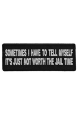 "MidMil Embroidered Sometimes I have to tell myself it's just not worth the jail time Patch 4"" wide x 1.5"" high Black"