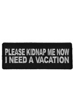 """MidMil Embroidered Patch """"Please kidnap me now, I need a vacation"""" 4"""" wide x 1.5"""" high Black"""