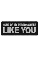 "MidMil Embroidered Patch ""None of my personalities Like You"" 4"" wide x 1.5"" high Black"