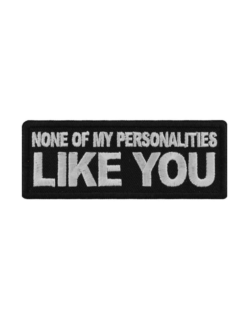 """MidMil Embroidered Patch """"None of my personalities Like You"""" 4"""" wide x 1.5"""" high Black"""