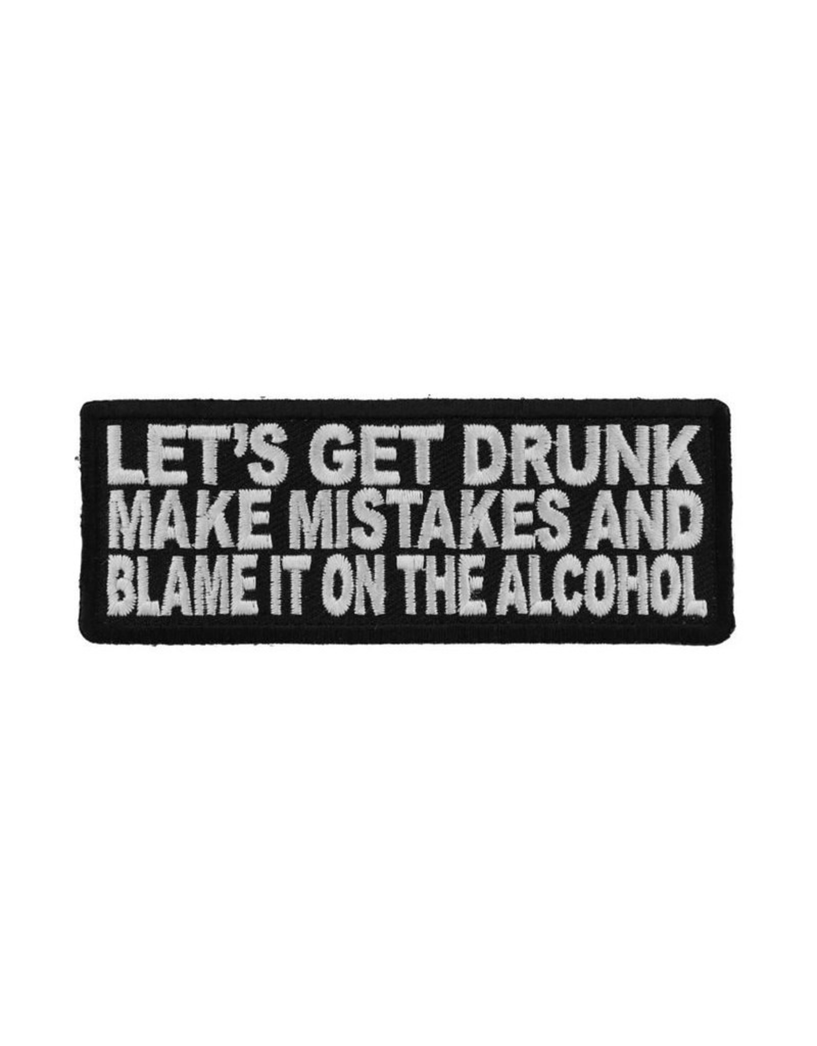 "MidMil Embroidered Patch ""Let's get drunk, make mistakes and blame it on the alcohol"" 4"" wide x 1.5"" high Black"