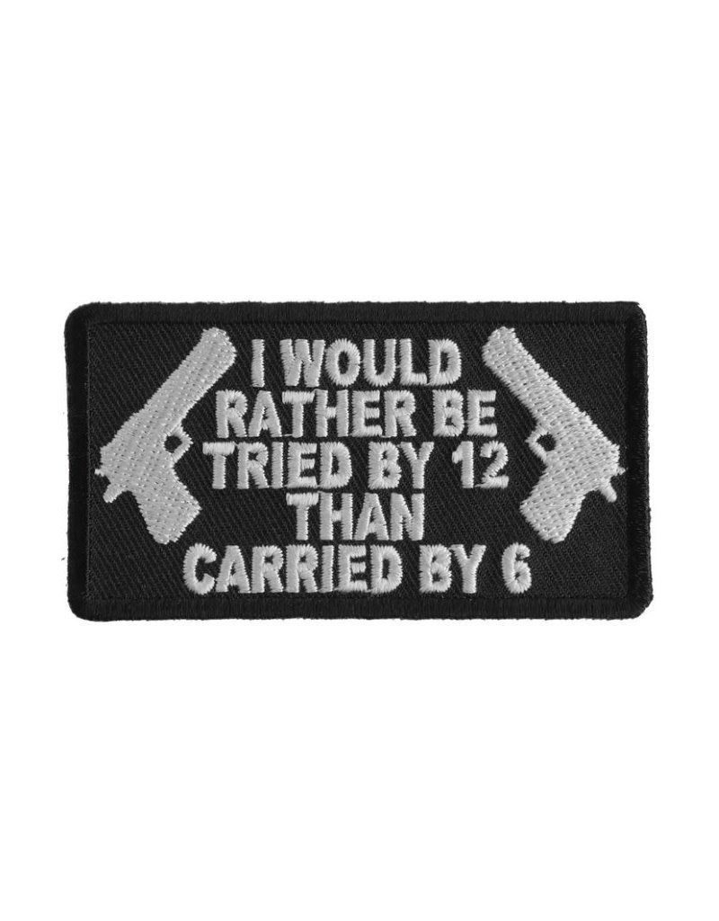 """MidMil Embroidered Patch """"I would rather be tried by 12 than carried by 6"""" 3.2"""" wide x 1.7"""" high Black"""