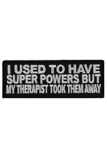 "MidMil Embroidered Patch ""I used to have super powers, but my therapist took them away"" 4"" wide x 1.5"" high Black"