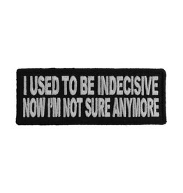 "MidMil Embroidered Patch ""I used to be indecisive, now I'm not sure anymore"" 4"" wide x 1.5"" high Black"