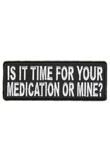 """MidMil Embroidered Patch """"Is it time for your medication or mine?"""" 4"""" wide x 1.5"""" high Black"""