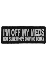 """MidMil Embroidered Patch """"I'm off my meds, not sure who's driving today"""" 4"""" wide x 1.5"""" high Black"""
