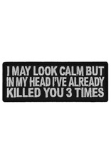 """MidMil Embroidered Patch """"I may look calm, but in my head I've already killed you 3 times"""" 4"""" wide x 1.5"""" high Black"""