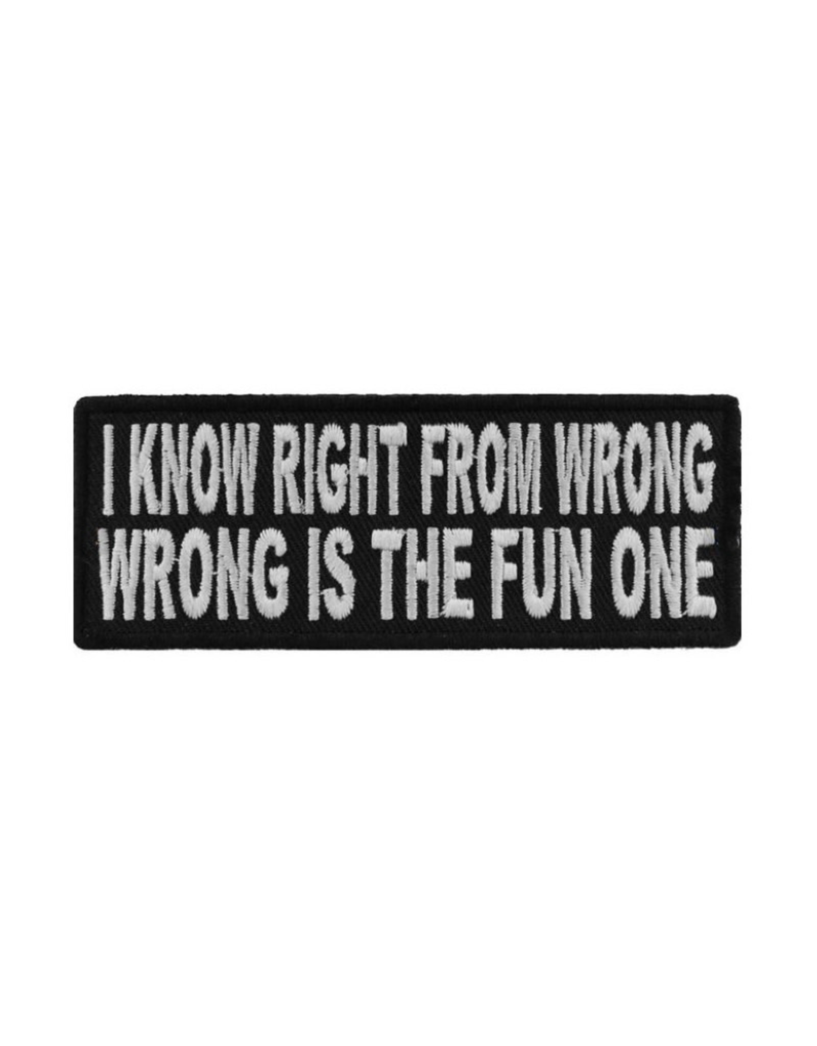"MidMil Embroidered Patch ""I know right from wrong, wrong is  the fun one"" 4"" wide x 1.5"" high Black"