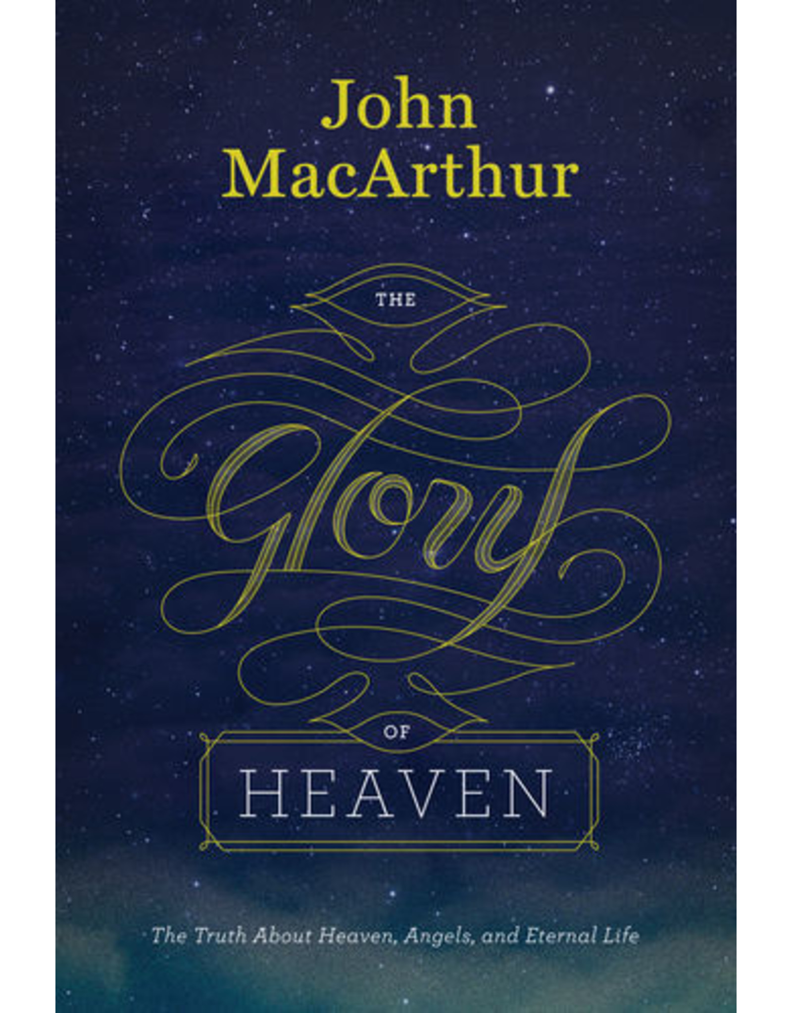 MacArthur The Glory of Heaven: The Truth about Heaven, Angels, and Eternal Life