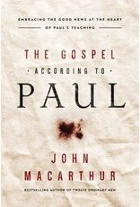 MacArthur The Gospel According to Paul: Embracing the Good News at the Heart of Paul's Teachings