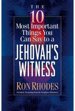 Rhodes The 10 Most Important Things You Can Say to a Jehovah's Witness