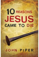 Piper 10 Reasons Jesus Came to Die - 25 pack