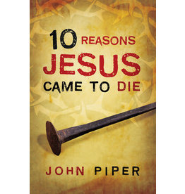 Piper 10 Reasons Jesus Came to Die - 25 pack
