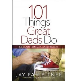 Payleitner 101 Things Great Dads Do