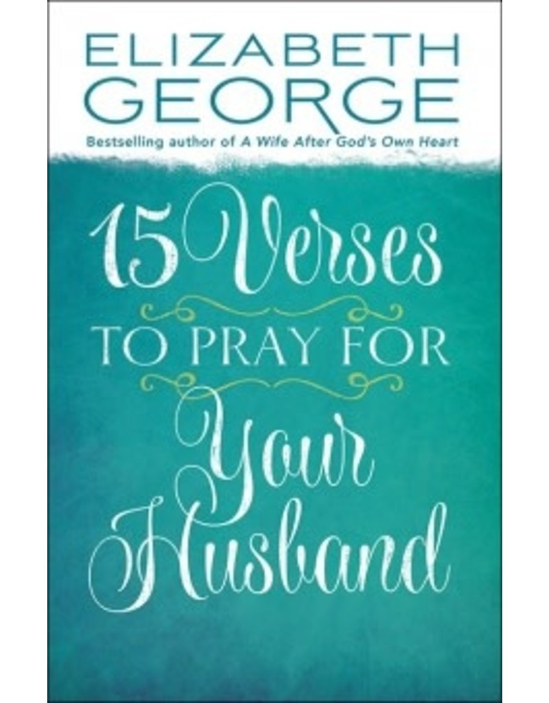 George 15 Verses to Pray for Your Husband