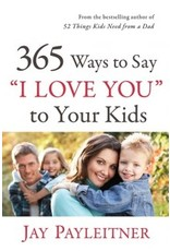 Payleitner 365 Ways to Say I Love You to your Kids