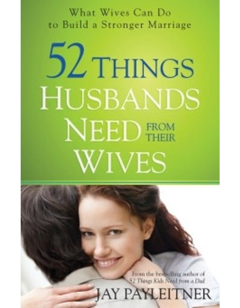 Payleitner 52 Things Husbands Need From Their Wives