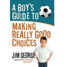 George A Boy's Guide to Making Really Good Choices