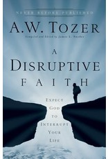 Tozer A Disruptive Faith