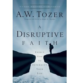Tozer A Disruptive Faith