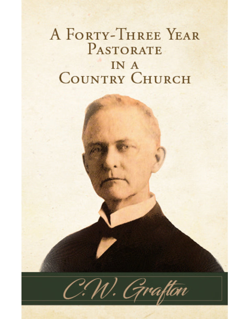 Grafton A Fourty Three Year Pastorate in a Country Church