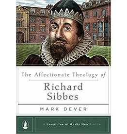 Dever The Affectionate Theology of Richard Sibbes