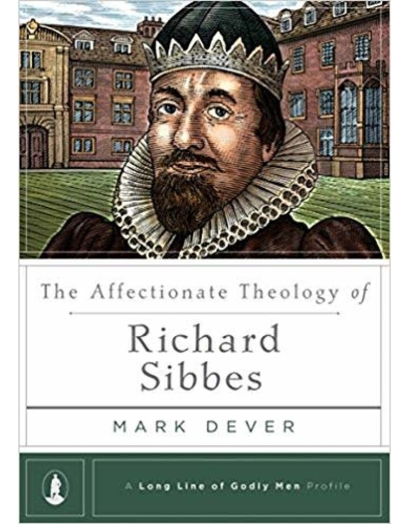 Dever Affectionate Theology of Richard Sibbes, The