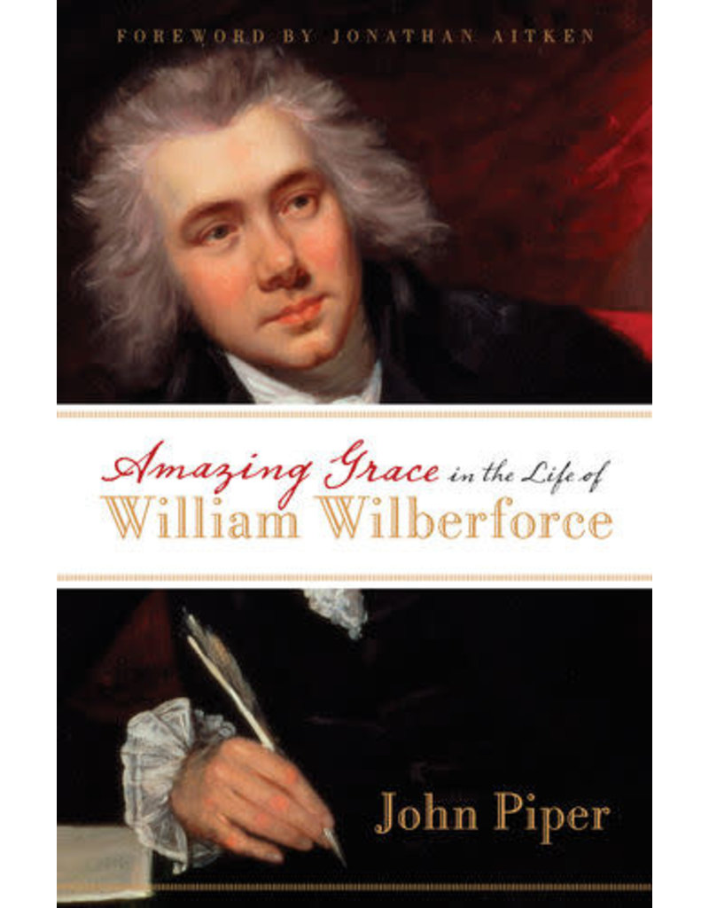Piper Amazing Grace in the Life of William Wilberforce