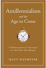 Waymeyer Amillennialism and the Age to Come