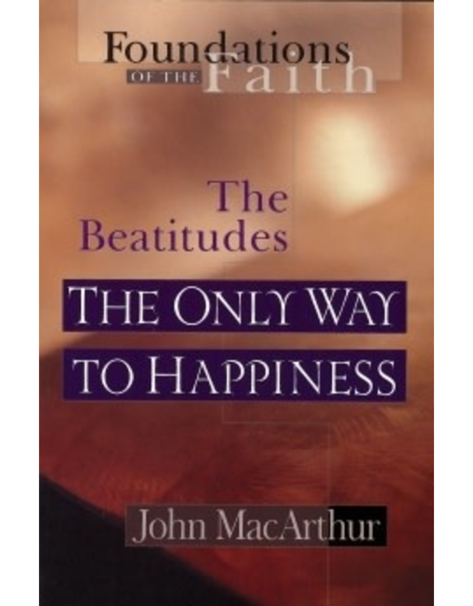 MacArthur The Beatitudes, the Only Way to Happiness