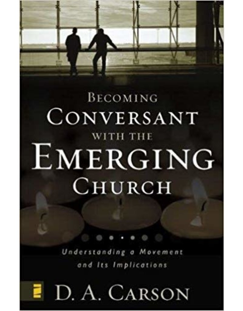Carson Becoming Conversant with the Emerging Church