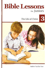 Van Der Veer Bible Lessons for Juniors 3: The Life of Christ 3