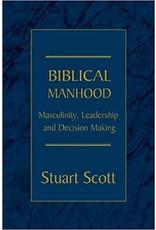 Scott Biblical Manhood, Masculinity, Leadership and Decision Making