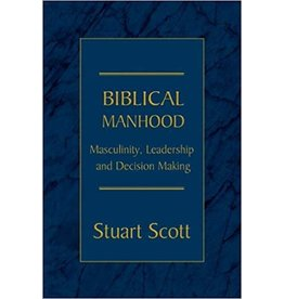 Scott Biblical Manhood, Masculinity, Leadership and Decision Making
