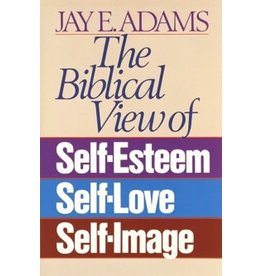 Adams The Biblical View of Self Esteem