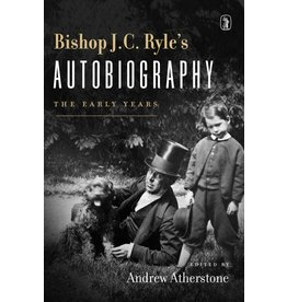 Atherstone Bishop JC Ryle's Autobiography - The Early Years