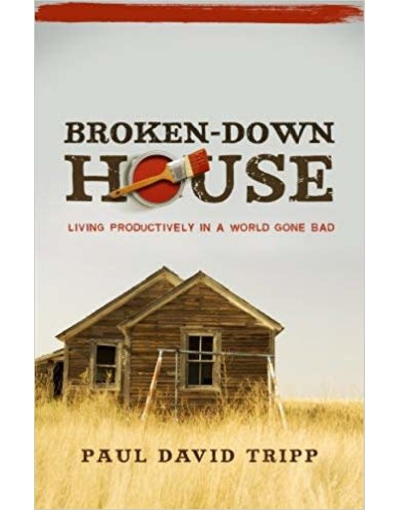 Tripp Broken-Down House, Living Productively in a World Gone Bad