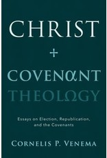 Venema Christ and Covenant Theology
